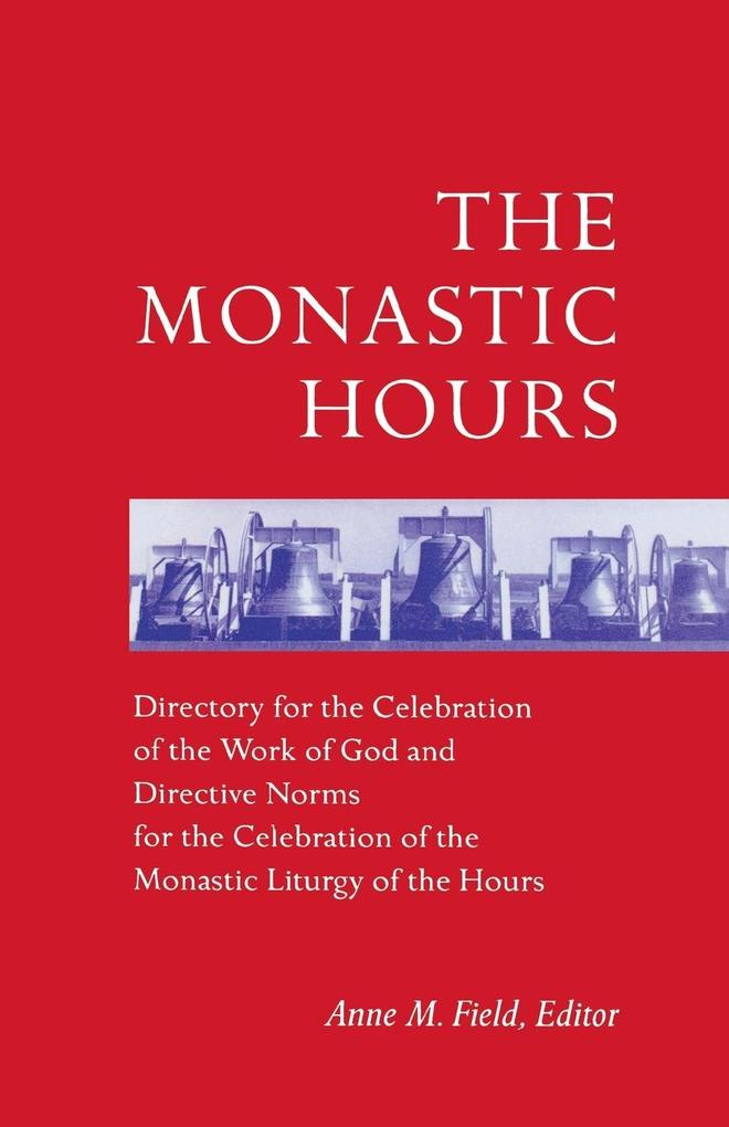 The Monastic Hours: Directory for the Celebration of the Work of God and Directive Norms for the Celebration of the Monastic Liturgy of th als Taschenbuch