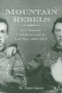 Mountain Rebels: East Tennessee Confederates 1860-1870 als Taschenbuch