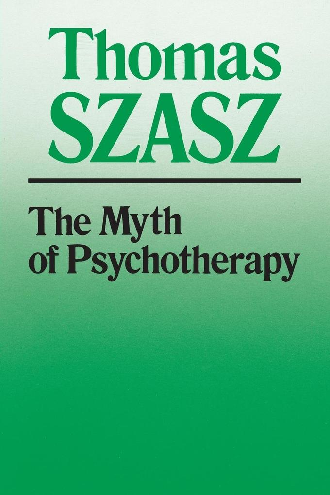 The Myth of Psychotherapy: Mental Healing as Religion, Rhetoric, and Repression als Taschenbuch