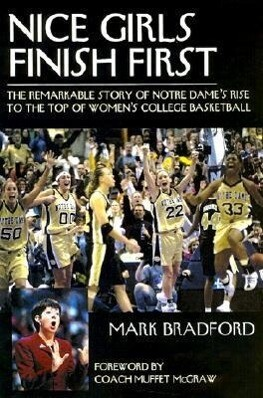 Nice Girls Finish First: The Remarkable Story of Notre Dame's Rise to the Top of Women's College Basketball als Taschenbuch