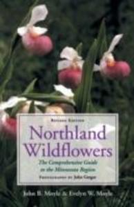 Northland Wildflowers: The Comprehensive Guide to the Minnesota Region als Taschenbuch