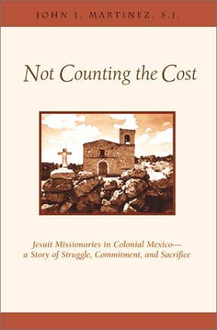 Not Counting the Cost: Jesuit Missionaries in Colonial Mexico-A Story of Struggle, Commitment, and Sacrifice als Buch