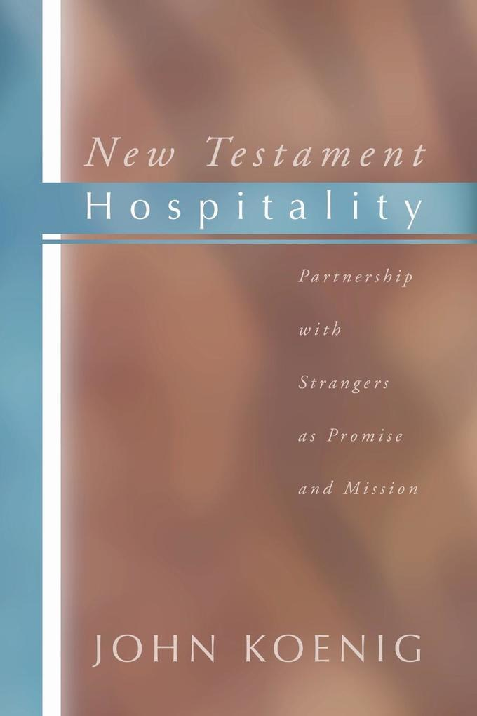 New Testament Hospitality: Partnership with Strangers as Promise and Mission als Taschenbuch