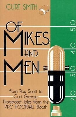 Of Mikes and Men: From Ray Scott to Curt Gowdy: Tales from the Pro Football Booth als Buch
