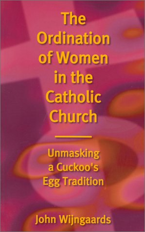 Ordination of Women in the Catholic Church: Unmasking a Cuckoo's Egg Tradition als Taschenbuch