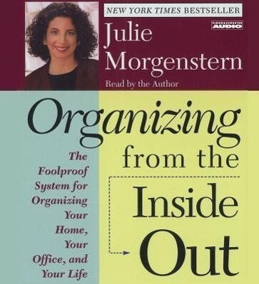 Organizing from the Inside Out: The Foolproof System for Organizing Your Home Your Office and Your Life als Hörbuch