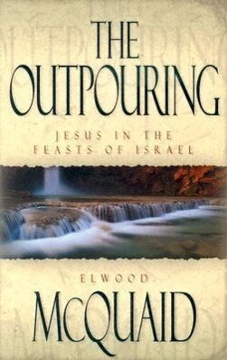 The Outpouring: Jesus in the Feasts of Israel als Taschenbuch
