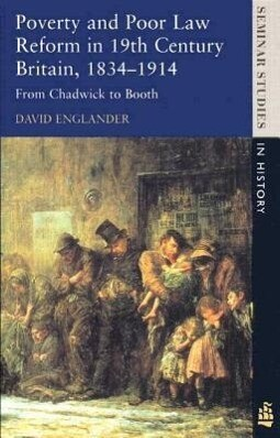 Poverty and Poor Law Reform in Nineteenth-Century Britain, 1834-1914: From Chadwick to Booth als Buch