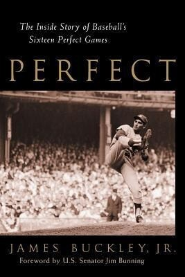 Perfect: The Inside Story of Baseball's Sixteen Perfect Games als Buch