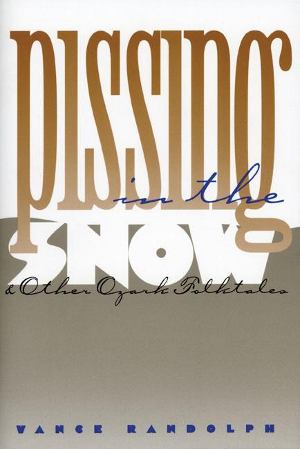 Pissing in the Snow and Other Ozark Folktales als Taschenbuch
