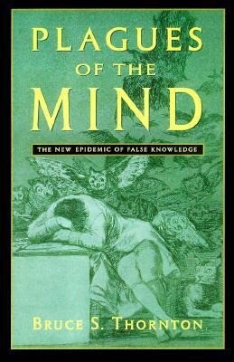 Plagues of the Mind: The New Epidemic of False Knowledge als Buch