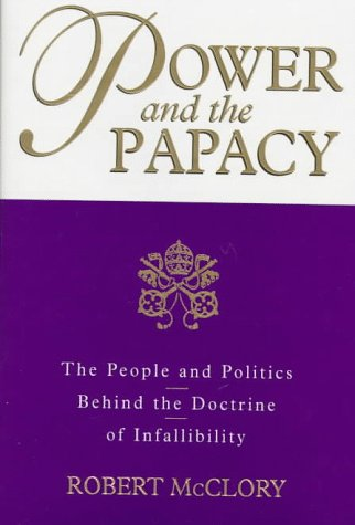 Power and the Papacy: The People and Politics Behind the Doctrine of Infallibility als Buch