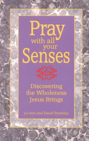 Pray with All Your Senses: Discovering the Wholeness Jesus Brings als Taschenbuch