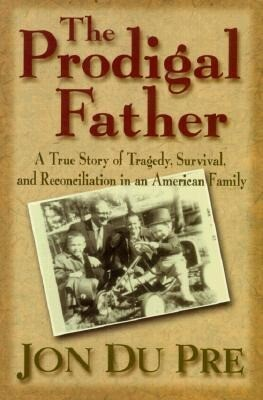 The Prodigal Father: A True Story of Tragedy, Survival, and Reconciliation in an American Family als Taschenbuch