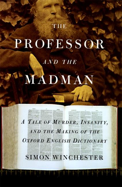 The Professor and the Madman: A Tale of Murder, Insanity, and the Making of the Oxford English Dictionary als Buch