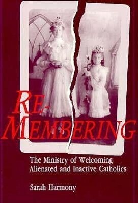 Re-Membering: The Ministry of Welcoming Alienated and Inactive Catholics als Taschenbuch