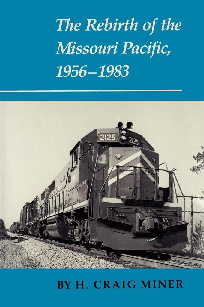 The Rebirth of the Missouri Pacific, 1956-1983 als Taschenbuch