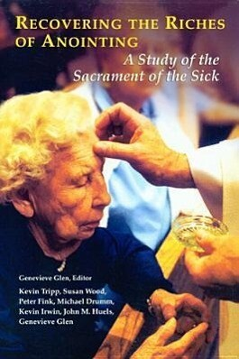 Recovering the Riches of Anointing: A Study of the Sacrament of the Sick als Taschenbuch