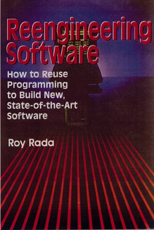 Reengineering Software: How to Reuse Programming to Build New, State-Of-The-Art Software als Buch