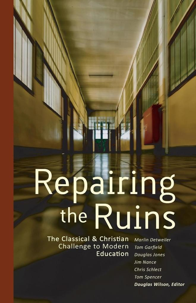 Repairing the Ruins: The Classical & Christian Challenge to Modern Education als Taschenbuch
