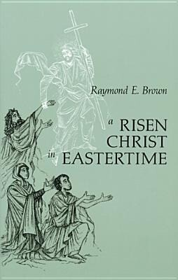 Risen Christ in Eastertime: Essays on the Gospel Narratives of the Resurrection als Taschenbuch