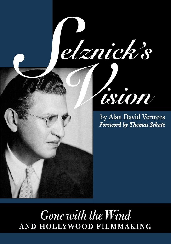 Selznick's Vision: Gone with the Wind and Hollywood Filmmaking als Taschenbuch