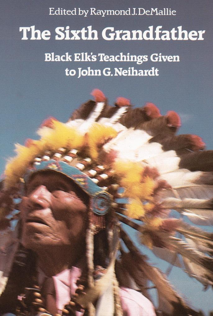 The Sixth Grandfather: Black Elk's Teachings Given to John G. Neihardt als Taschenbuch