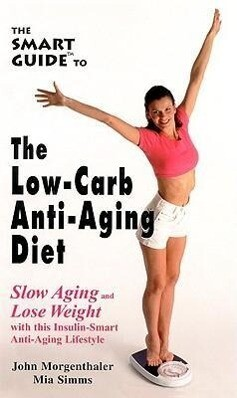 The Smart Guide to Low Carb Anti-Aging Diet: Slow Aging and Lose Weight als Taschenbuch