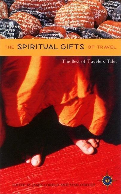 The Spiritual Gifts of Travel: The Best of Traveler's Tales als Taschenbuch