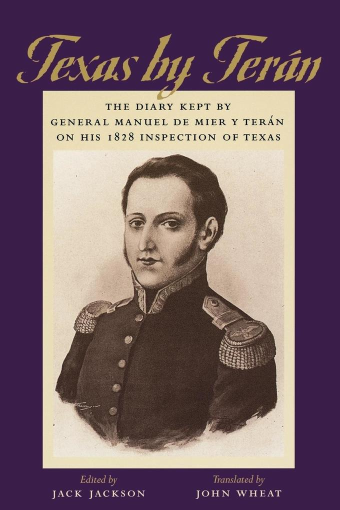 Texas by Teran: The Diary Kept by General Manuel de Mier y Teran on His 1828 Inspection of Texas als Taschenbuch