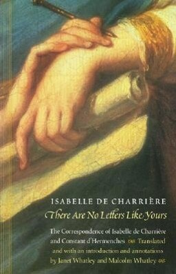 There Are No Letters Like Yours: The Correspondence of Isabelle de Charriere and Constant D'Hermenches als Taschenbuch