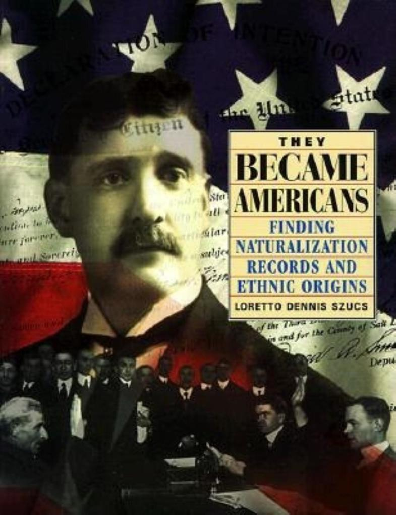 They Became Americans: Finding Naturalization Records and Ethnic Origins als Taschenbuch