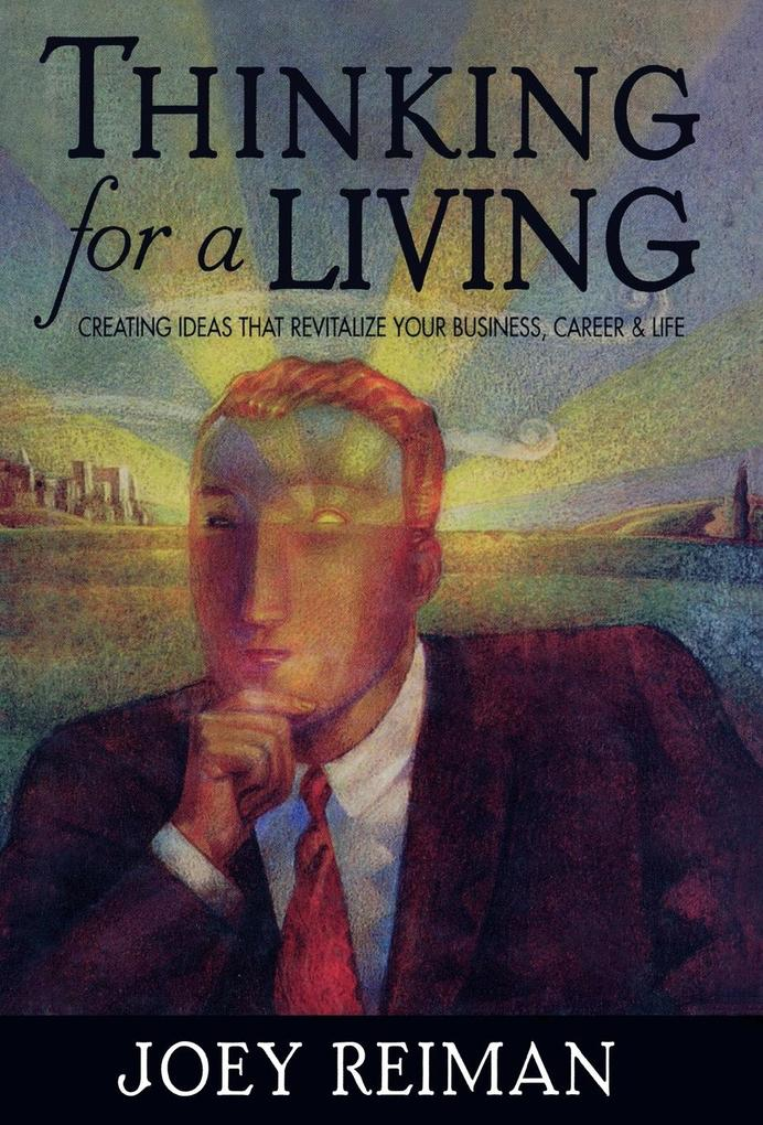 Thinking for a Living: Creating Ideas That Revitalize Your Business, Career, and Life als Buch