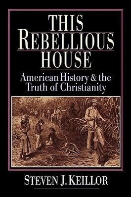 This Rebellious House: American History and the Truth of Christianity als Taschenbuch
