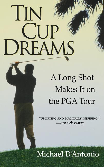 Tin Cup Dreams: A Long Shot Makes It on the PGA Tour als Taschenbuch