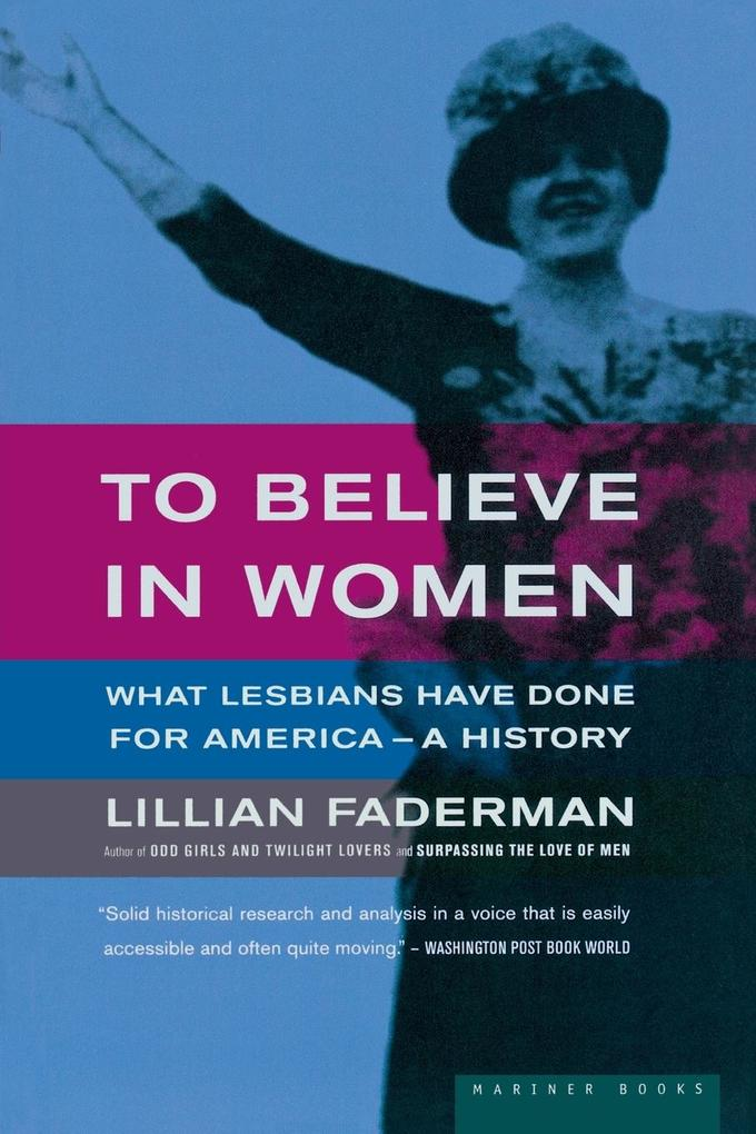 To Believe in Women: What Lesbians Have Done for America--A History als Taschenbuch