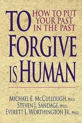 To Forgive Is Human: How to Put Your Past in the Past als Taschenbuch