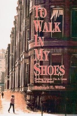 To Walk in My Shoes: Saving Grace on a Less Traveled Road als Buch