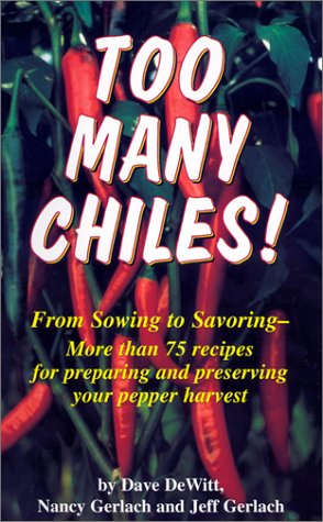 Too Many Chiles!: From Sowing to Savoring-More Than 75 Recipes for Preparing and Preserving Your Pepper Harvest als Taschenbuch