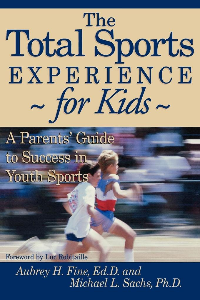 The Total Sports Experience for Kids: A Parent's Guide for Success in Youth Sports als Taschenbuch