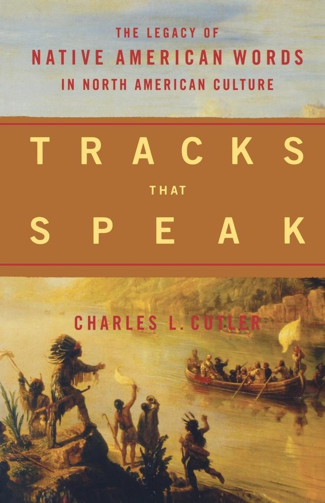Tracks That Speak: The Legacy of Native American Words in North American Culture als Taschenbuch
