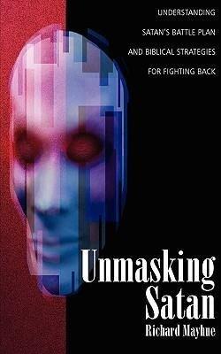 Unmasking Satan: Understanding Satan's Battle Plan and Biblical Strategies for Fighting Back als Taschenbuch