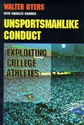 Unsportsmanlike Conduct: Exploiting College Athletes als Taschenbuch