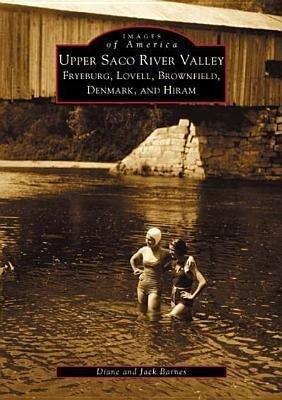 Upper Saco River Valley:: Fryeburg, Lovell, Brownfield, Denmark and Hiram als Taschenbuch