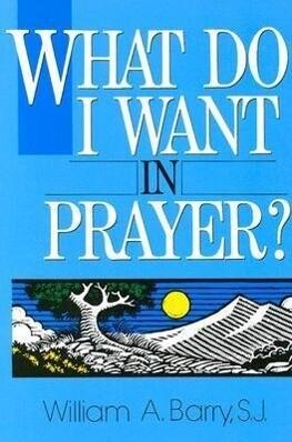 What Do I Want in Prayer? als Taschenbuch