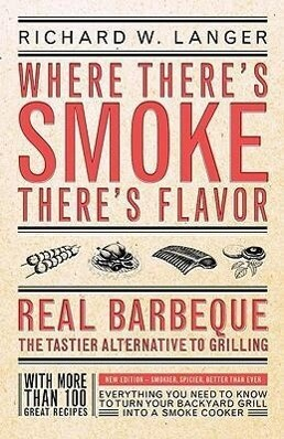 Where There's Smoke There's Flavor: Real Barbecue - The Tastier Alternative to Grilling als Taschenbuch