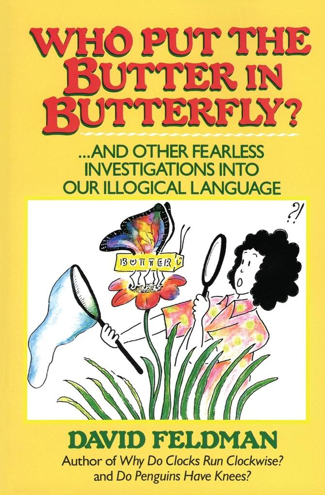 Who Put the Butter in Butterfly: And Other Fearless Investigations Into Our Illogical Language als Taschenbuch