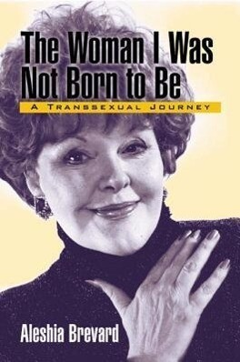 The Woman I Was Not Born to Be: A Transsexual Journey als Buch