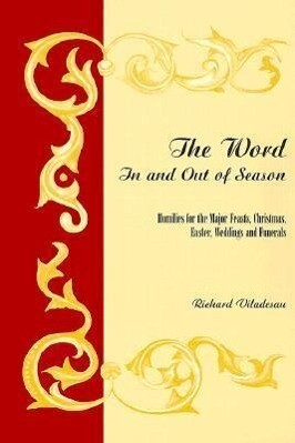 The Word in and Out of Season: Homilies for the Major Feasts, Christmas, Easter, Weddings and Funerals als Taschenbuch