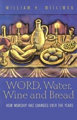 Word, Water, Wine, and Bread: How Worship Has Changed Over the Years als Taschenbuch